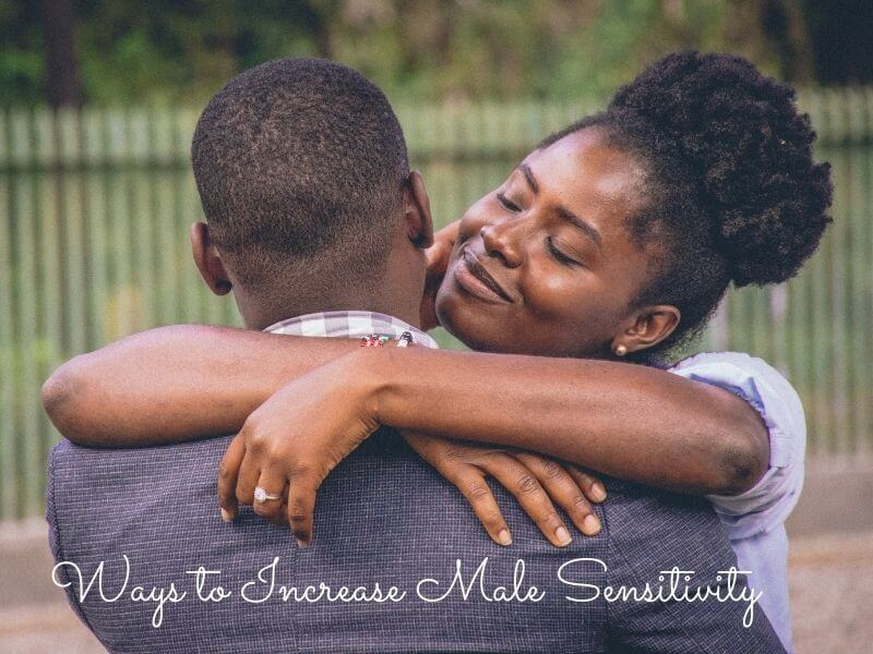 Ways to Increase Male Sensitivity